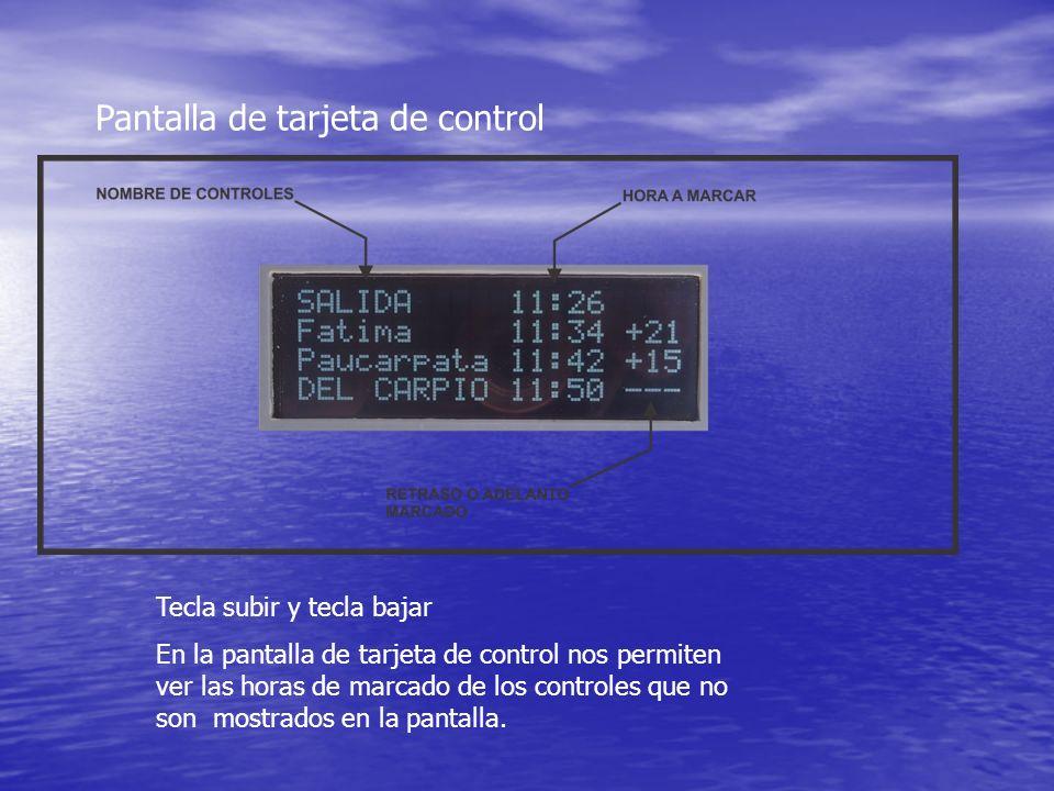 Pantalla de tarjeta de control Tecla subir y tecla bajar En la pantalla de tarjeta de control nos permiten ver las horas de marcado de los controles q