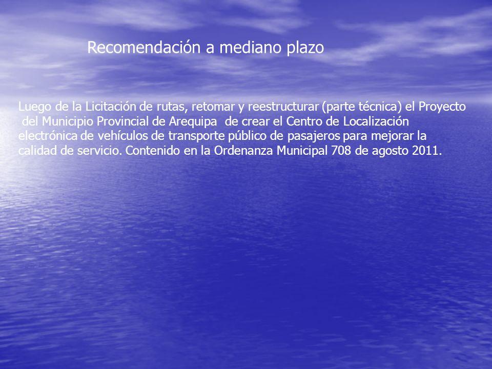 Recomendación a mediano plazo Luego de la Licitación de rutas, retomar y reestructurar (parte técnica) el Proyecto del Municipio Provincial de Arequip