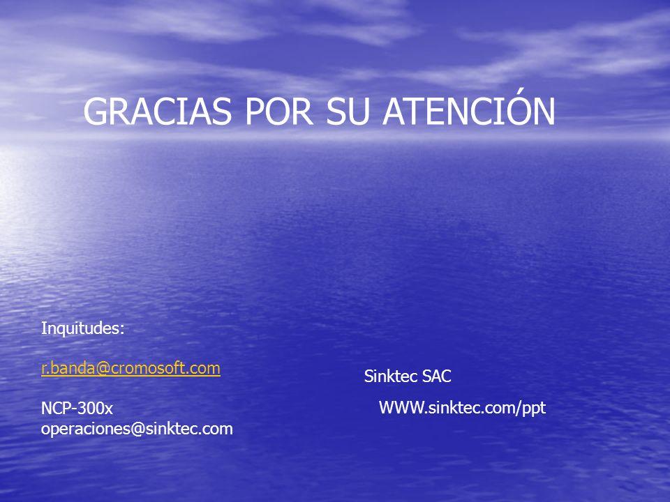 Sinktec SAC Inquitudes: r.banda@cromosoft.com NCP-300x operaciones@sinktec.com GRACIAS POR SU ATENCIÓN WWW.sinktec.com/ppt