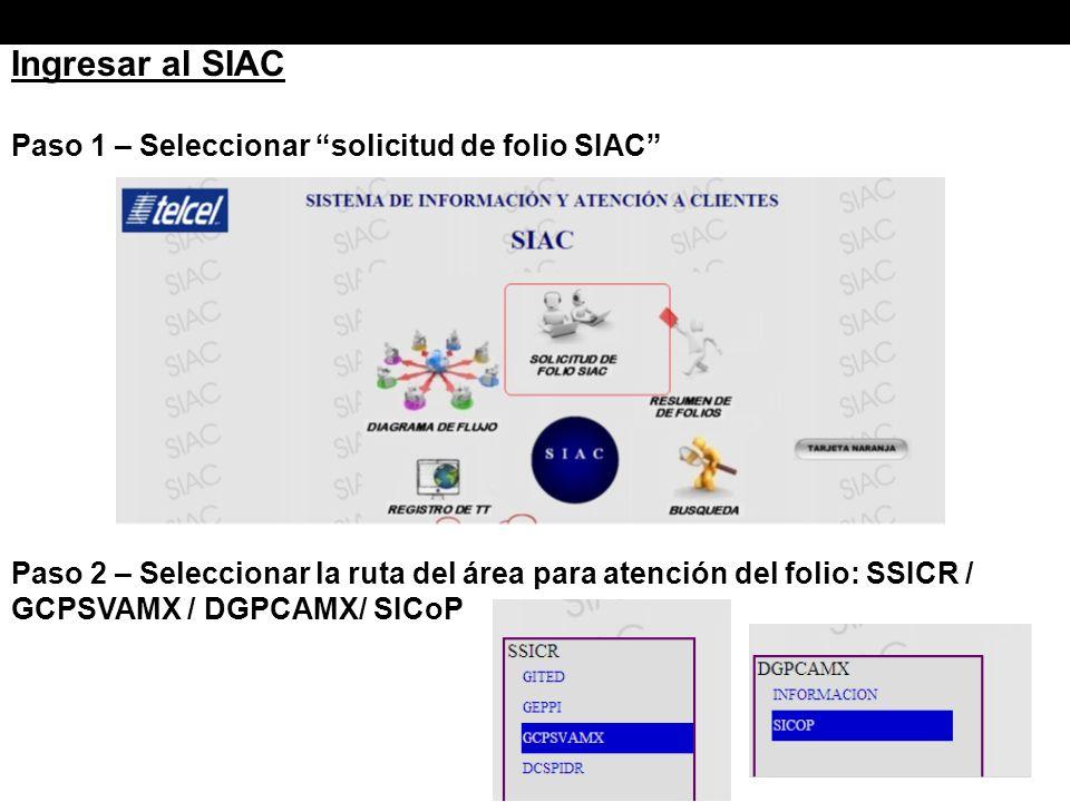 Ingresar al SIAC Paso 1 – Seleccionar solicitud de folio SIAC Paso 2 – Seleccionar la ruta del área para atención del folio: SSICR / GCPSVAMX / DGPCAMX/ SICoP