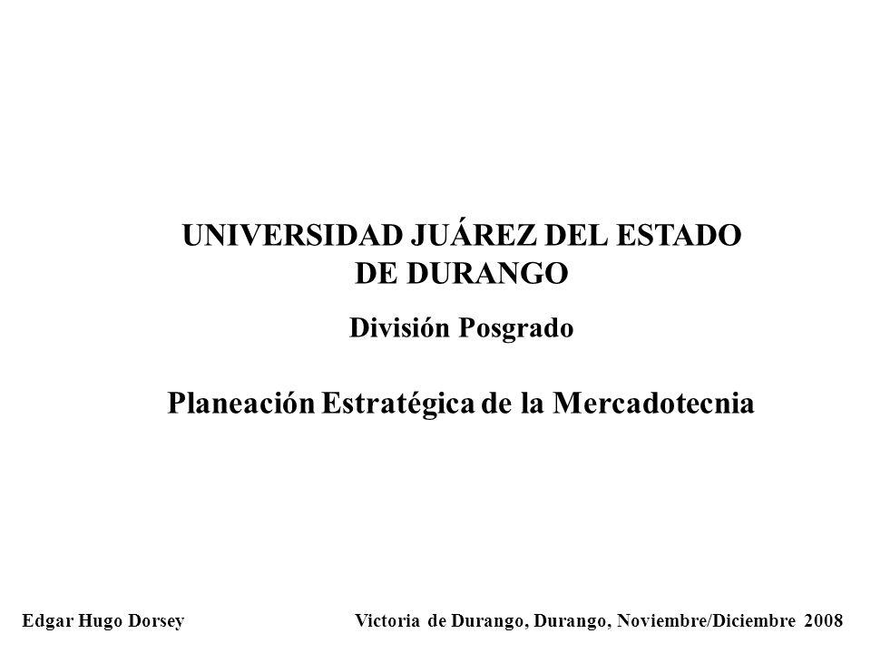 UNIVERSIDAD JUÁREZ DEL ESTADO DE DURANGO División Posgrado Planeación Estratégica de la Mercadotecnia Edgar Hugo Dorsey Victoria de Durango, Durango,