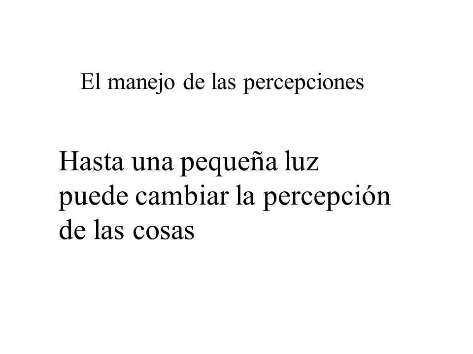 El manejo de las percepciones Hasta una pequeña luz puede cambiar la percepción de las cosas