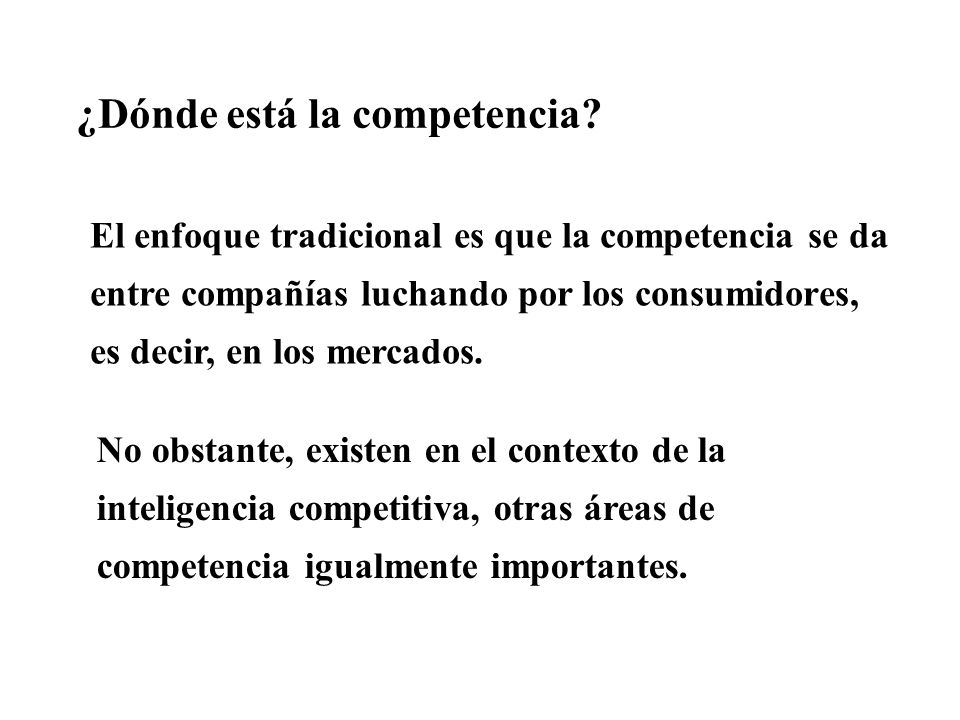 El enfoque tradicional es que la competencia se da entre compañías luchando por los consumidores, es decir, en los mercados. ¿Dónde está la competenci