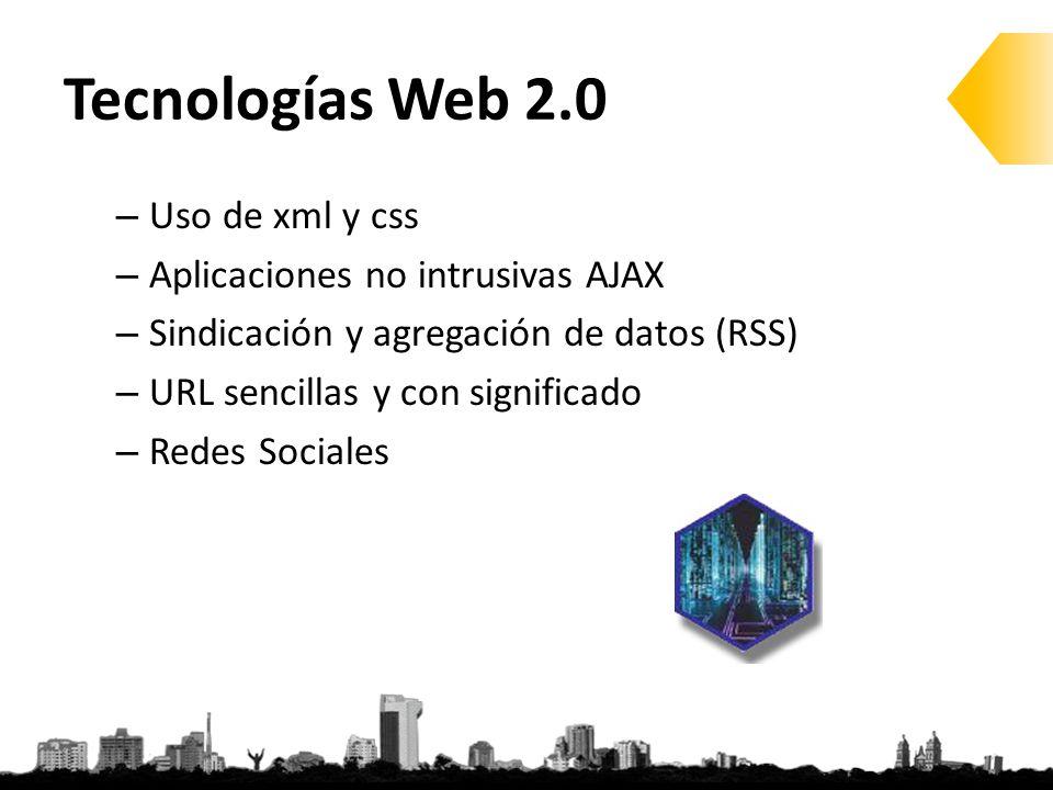 Tecnologías Web 2.0 – Uso de xml y css – Aplicaciones no intrusivas AJAX – Sindicación y agregación de datos (RSS) – URL sencillas y con significado – Redes Sociales