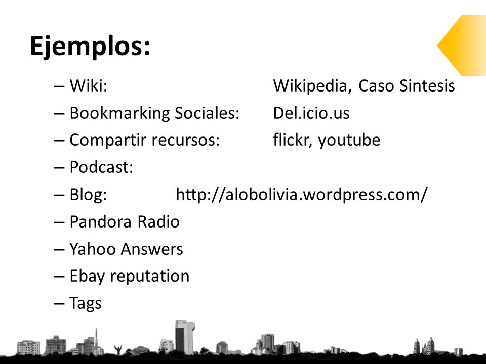 Ejemplos: – Wiki: Wikipedia, Caso Sintesis – Bookmarking Sociales:Del.icio.us – Compartir recursos:flickr, youtube – Podcast: – Blog: http://alobolivia.wordpress.com/ – Pandora Radio – Yahoo Answers – Ebay reputation – Tags