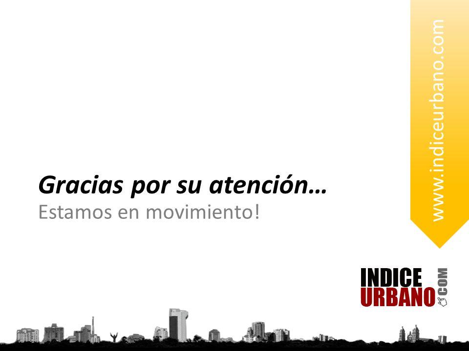 Gracias por su atención… Estamos en movimiento! www.indiceurbano.com