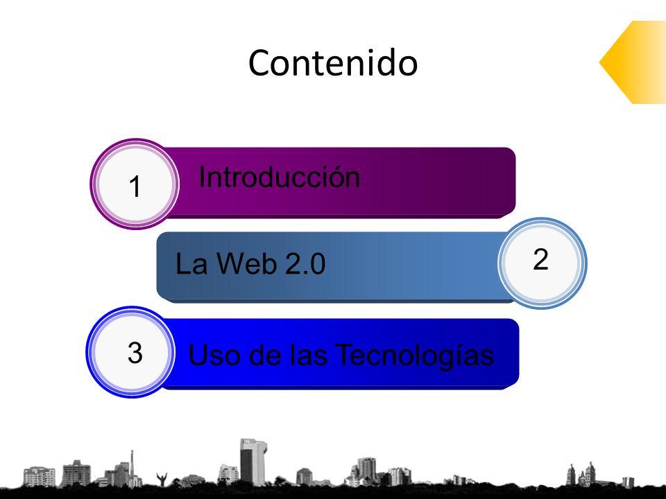Contenido Introducción La Web 2.0 1 2 3 Uso de las Tecnologías