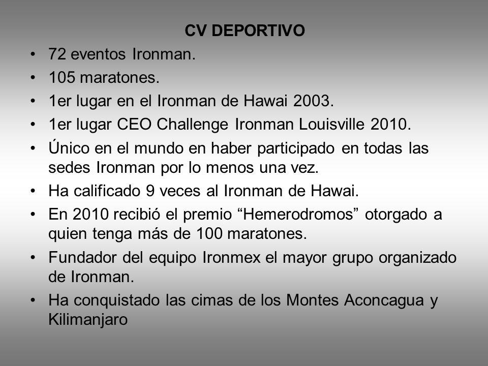 CV DEPORTIVO 72 eventos Ironman. 105 maratones. 1er lugar en el Ironman de Hawai 2003. 1er lugar CEO Challenge Ironman Louisville 2010. Único en el mu