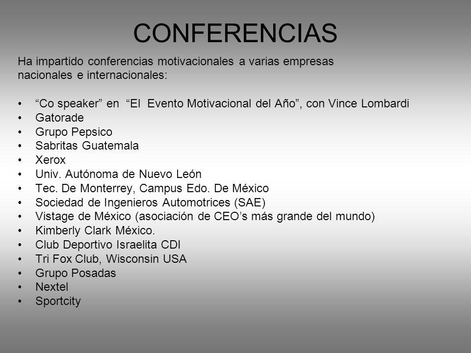 CONFERENCIAS Ha impartido conferencias motivacionales a varias empresas nacionales e internacionales: Co speaker en El Evento Motivacional del Año, co