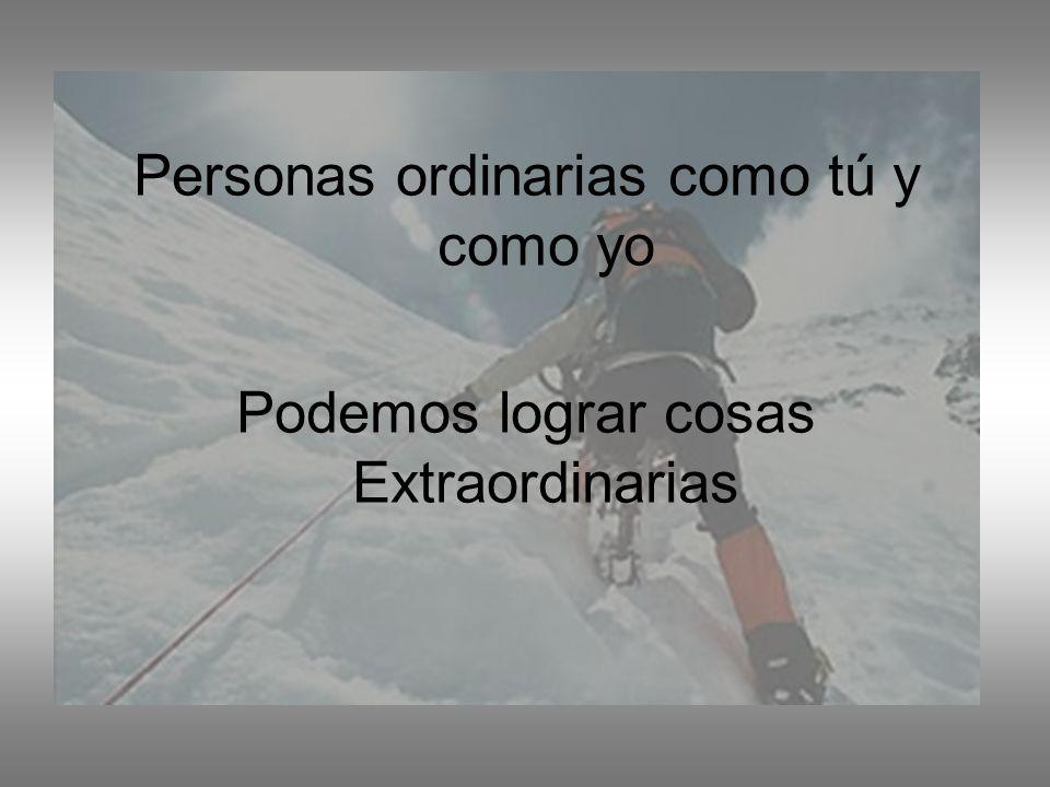 Personas ordinarias como tú y como yo Podemos lograr cosas Extraordinarias