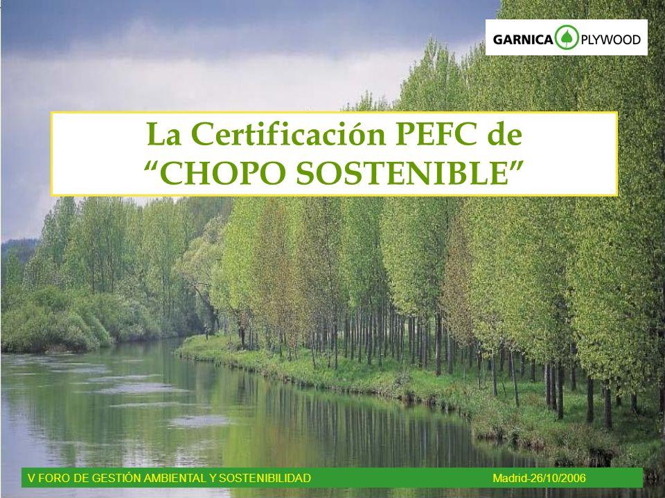 La Certificación PEFC de CHOPO SOSTENIBLE V FORO DE GESTIÓN AMBIENTAL Y SOSTENIBILIDADMadrid-26/10/2006