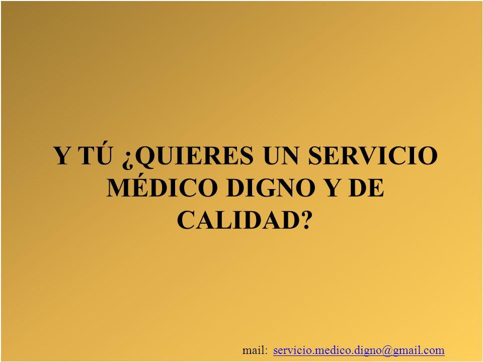 mail: servicio.medico.digno@gmail.comservicio.medico.digno@gmail.com Y TÚ ¿QUIERES UN SERVICIO MÉDICO DIGNO Y DE CALIDAD?