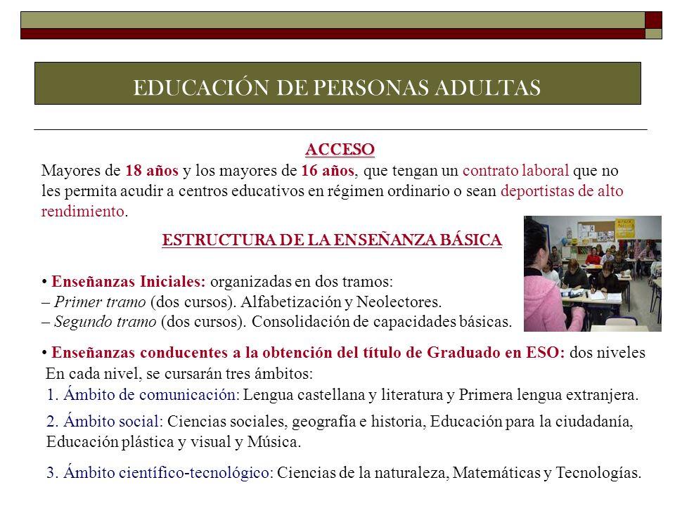 EDUCACIÓN DE PERSONAS ADULTAS ACCESO Mayores de 18 años y los mayores de 16 años, que tengan un contrato laboral que no les permita acudir a centros e