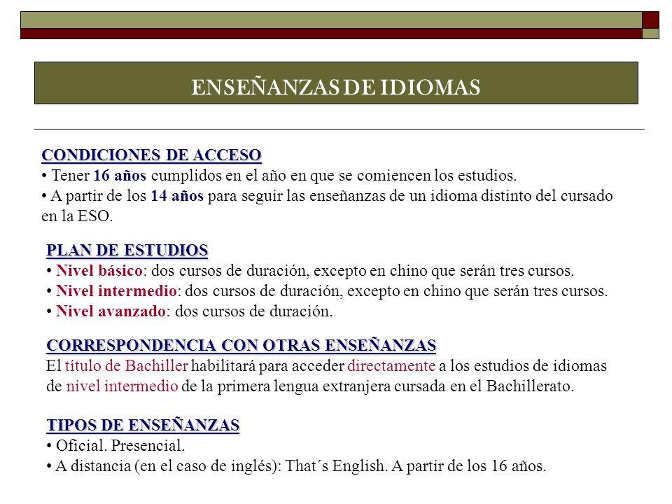 CONDICIONES DE ACCESO Tener 16 años cumplidos en el año en que se comiencen los estudios. A partir de los 14 años para seguir las enseñanzas de un idi