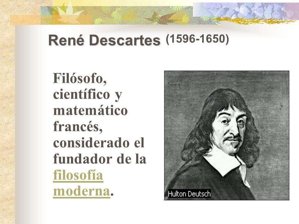 Filósofo, científico y matemático francés, considerado el fundador de la filosofía moderna.