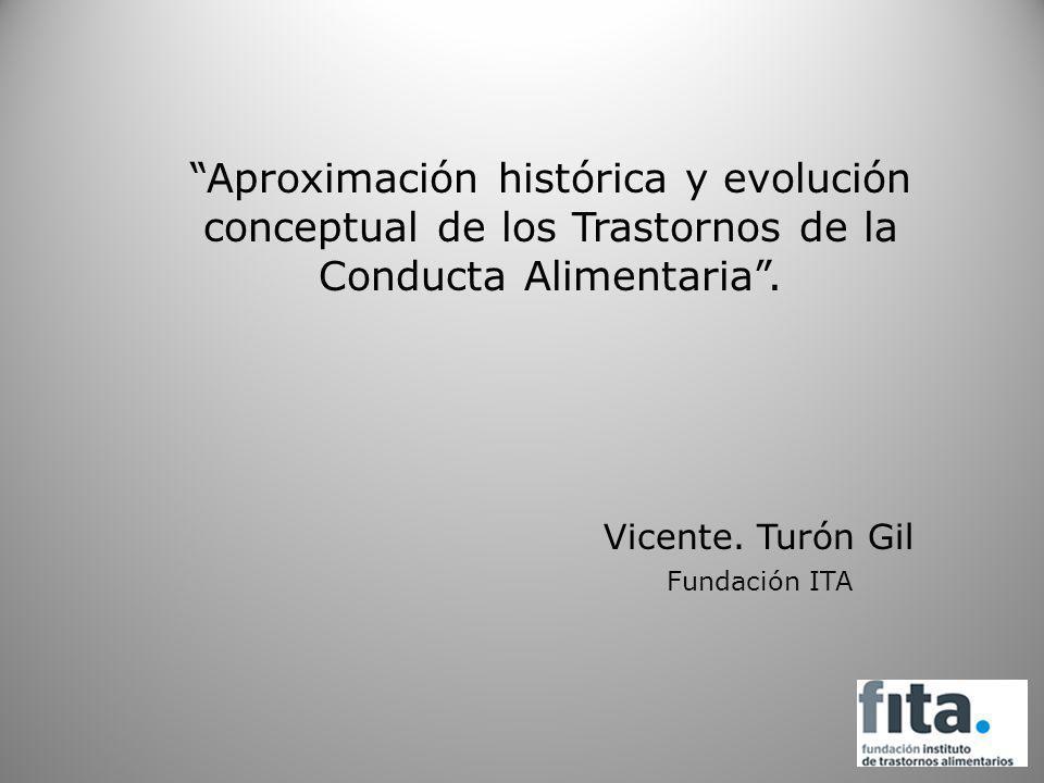 Aproximación histórica y evolución conceptual de los Trastornos de la Conducta Alimentaria. Vicente. Turón Gil Fundación ITA