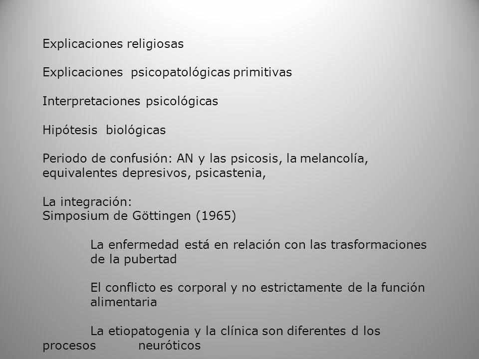 Explicaciones religiosas Explicaciones psicopatológicas primitivas Interpretaciones psicológicas Hipótesis biológicas Periodo de confusión: AN y las p