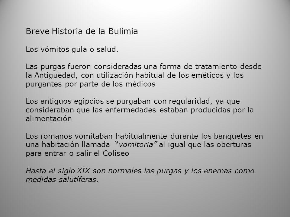 Breve Historia de la Bulimia Los vómitos gula o salud. Las purgas fueron consideradas una forma de tratamiento desde la Antigüedad, con utilización ha