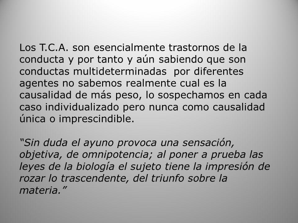 Los T.C.A. son esencialmente trastornos de la conducta y por tanto y aún sabiendo que son conductas multideterminadas por diferentes agentes no sabemo