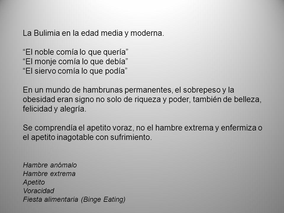 La Bulimia en la edad media y moderna. El noble comía lo que quería El monje comía lo que debía El siervo comía lo que podía En un mundo de hambrunas