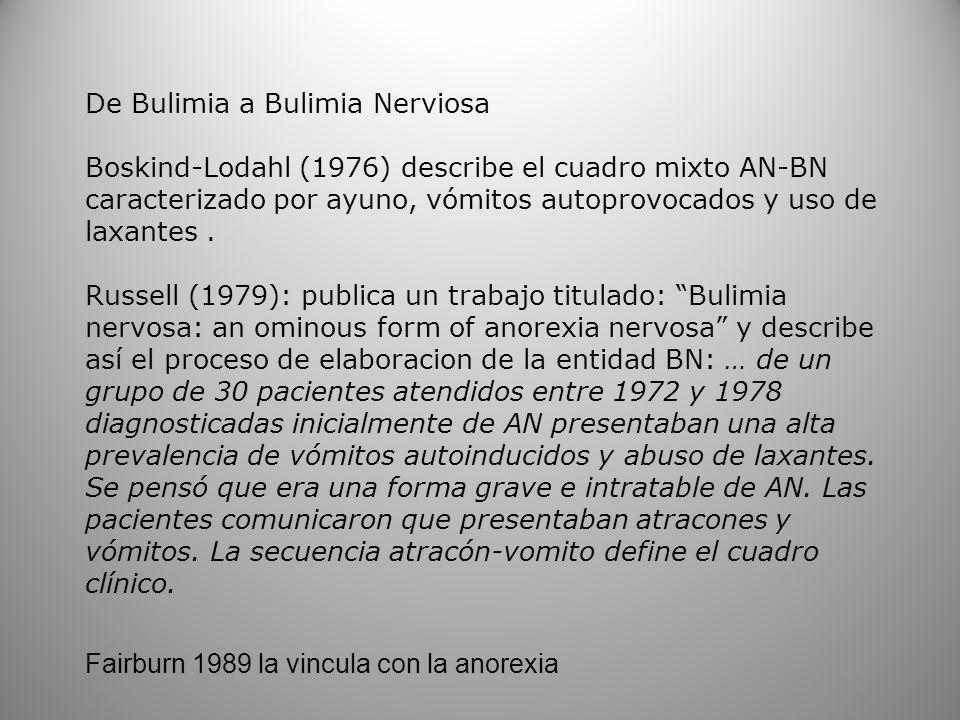 De Bulimia a Bulimia Nerviosa Boskind-Lodahl (1976) describe el cuadro mixto AN-BN caracterizado por ayuno, vómitos autoprovocados y uso de laxantes.