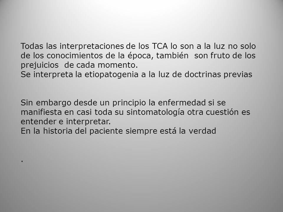 Todas las interpretaciones de los TCA lo son a la luz no solo de los conocimientos de la época, también son fruto de los prejuicios de cada momento. S