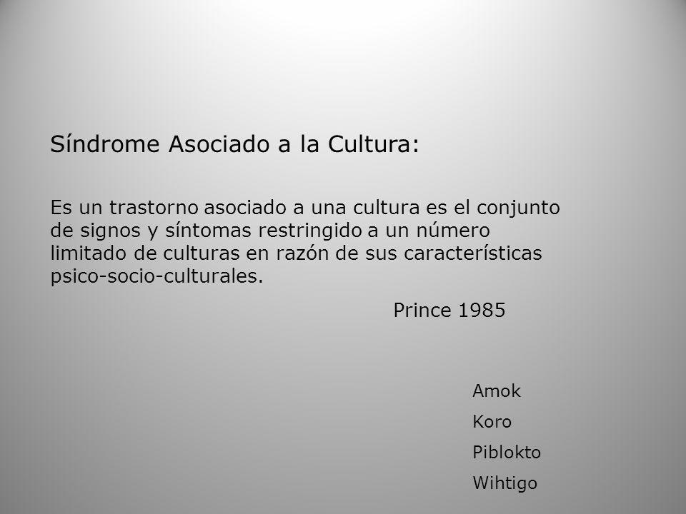Síndrome Asociado a la Cultura: Es un trastorno asociado a una cultura es el conjunto de signos y síntomas restringido a un número limitado de cultura