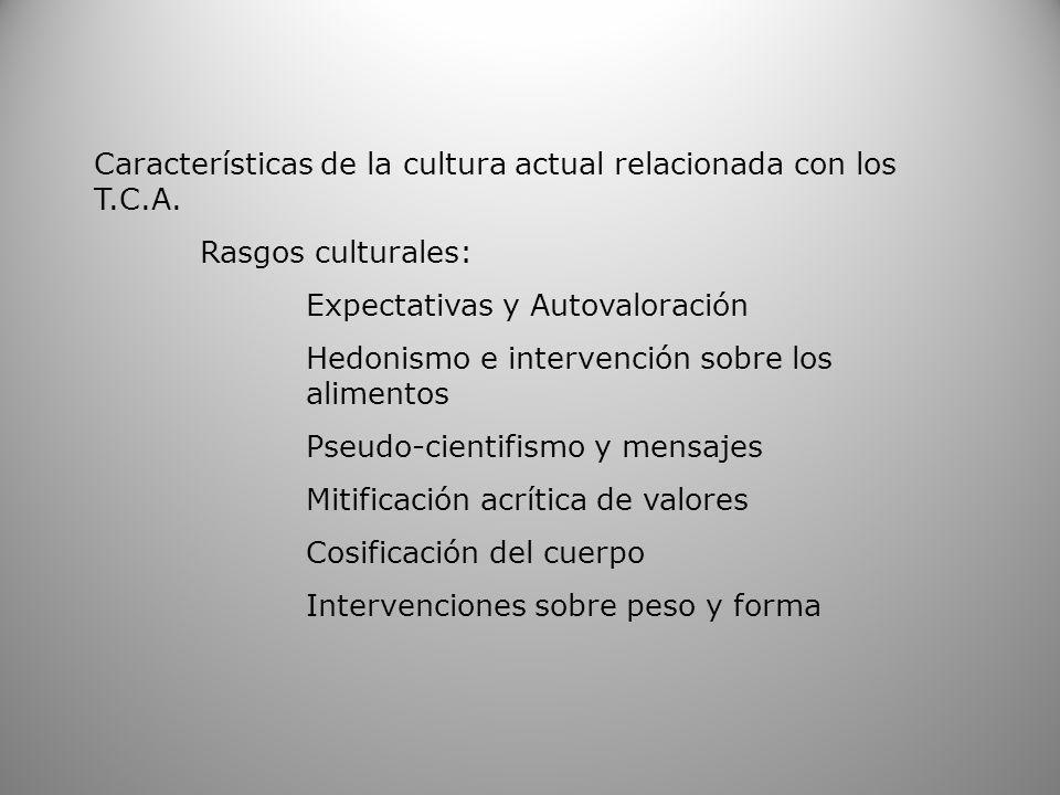 Características de la cultura actual relacionada con los T.C.A. Rasgos culturales: Expectativas y Autovaloración Hedonismo e intervención sobre los al