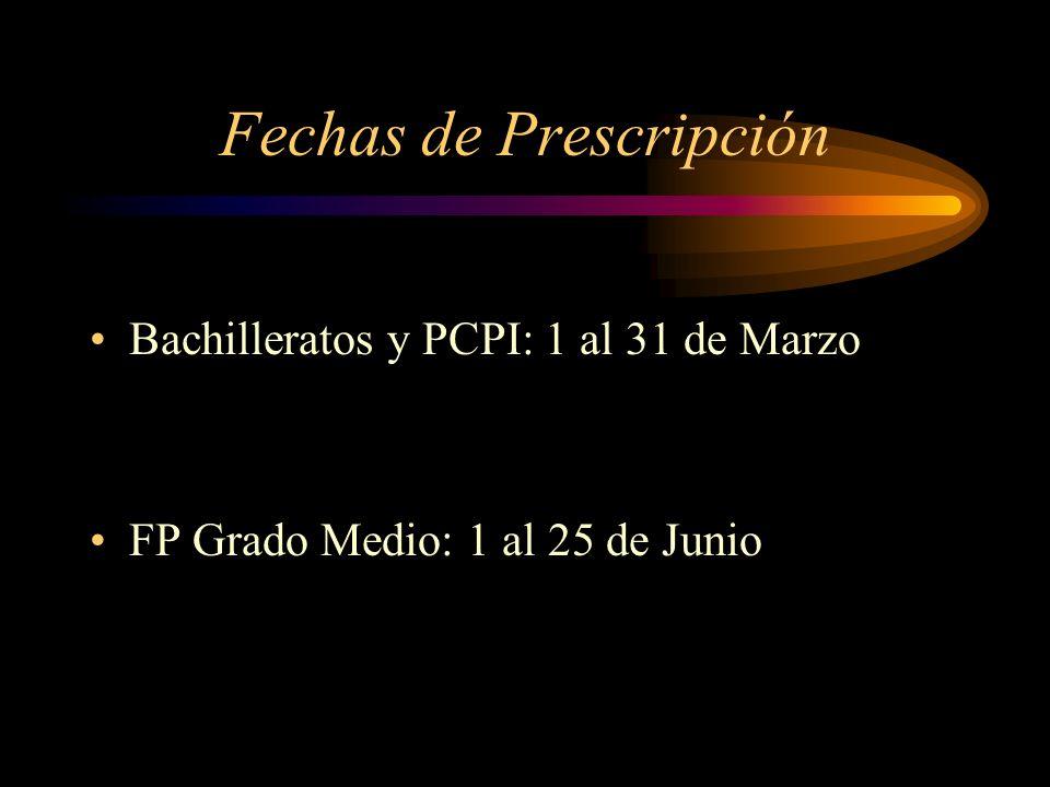 Fechas de Prescripción Bachilleratos y PCPI: 1 al 31 de Marzo FP Grado Medio: 1 al 25 de Junio