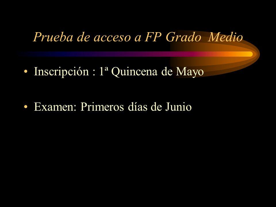 Prueba de acceso a FP Grado Medio Inscripción : 1ª Quincena de Mayo Examen: Primeros días de Junio