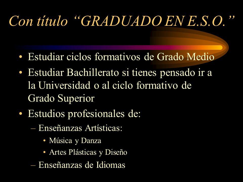 Con título GRADUADO EN E.S.O. Estudiar ciclos formativos de Grado Medio Estudiar Bachillerato si tienes pensado ir a la Universidad o al ciclo formati