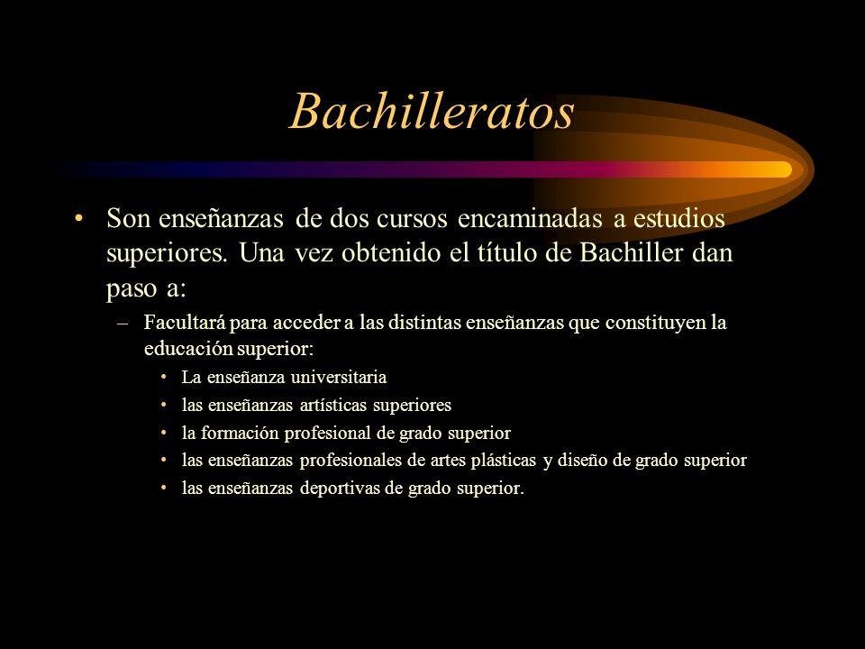 Bachilleratos Son enseñanzas de dos cursos encaminadas a estudios superiores. Una vez obtenido el título de Bachiller dan paso a: –Facultará para acce