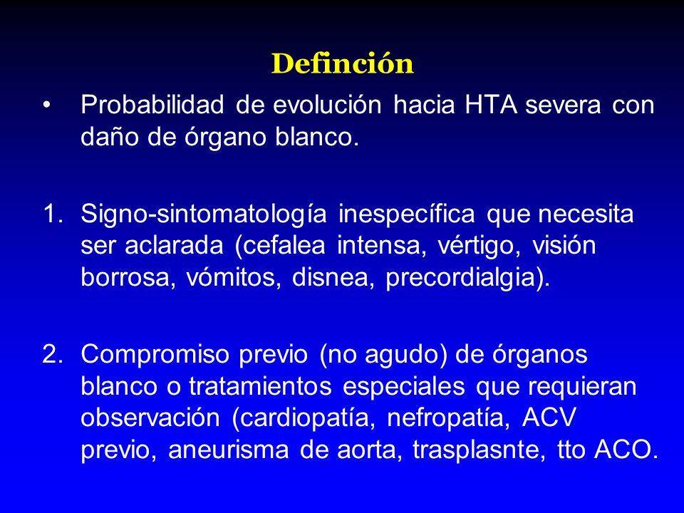 Definción Probabilidad de evolución hacia HTA severa con daño de órgano blanco. 1.Signo-sintomatología inespecífica que necesita ser aclarada (cefalea
