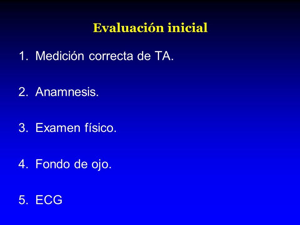 Evaluación inicial 1.Medición correcta de TA. 2.Anamnesis. 3.Examen físico. 4.Fondo de ojo. 5.ECG