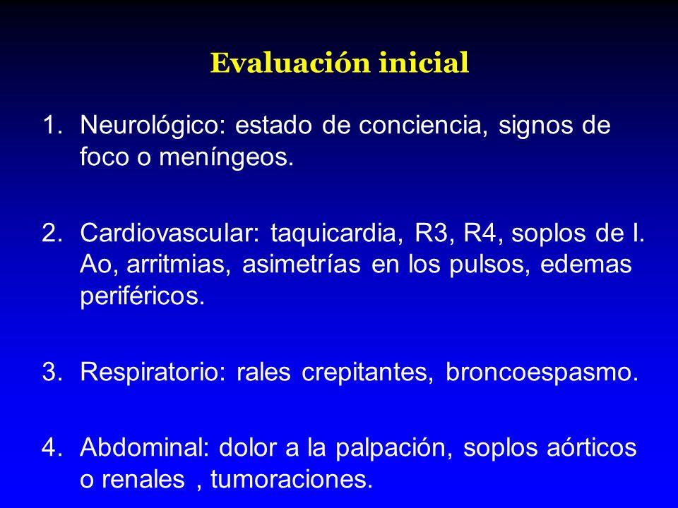 Evaluación inicial 1.Neurológico: estado de conciencia, signos de foco o meníngeos. 2.Cardiovascular: taquicardia, R3, R4, soplos de I. Ao, arritmias,