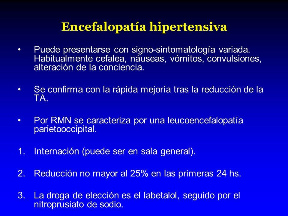 Encefalopatía hipertensiva Puede presentarse con signo-sintomatología variada. Habitualmente cefalea, náuseas, vómitos, convulsiones, alteración de la