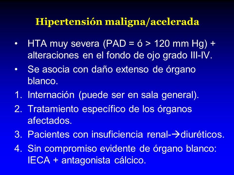 Hipertensión maligna/acelerada HTA muy severa (PAD = ó > 120 mm Hg) + alteraciones en el fondo de ojo grado III-IV. Se asocia con daño extenso de órga