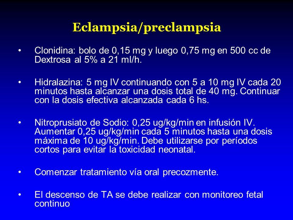 Eclampsia/preclampsia Clonidina: bolo de 0,15 mg y luego 0,75 mg en 500 cc de Dextrosa al 5% a 21 ml/h. Hidralazina: 5 mg IV continuando con 5 a 10 mg
