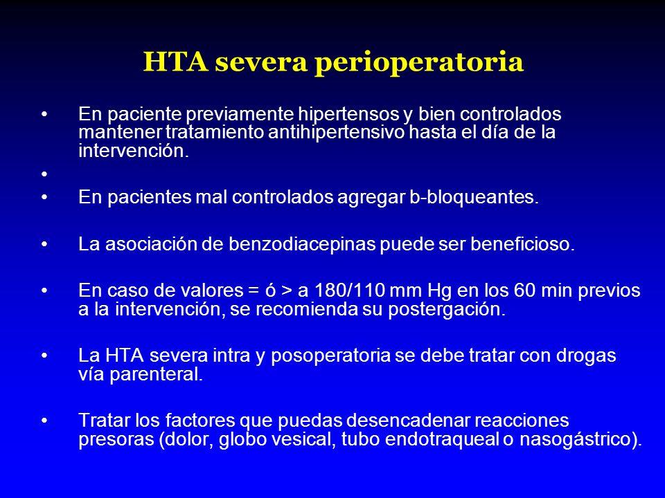 HTA severa perioperatoria En paciente previamente hipertensos y bien controlados mantener tratamiento antihipertensivo hasta el día de la intervención