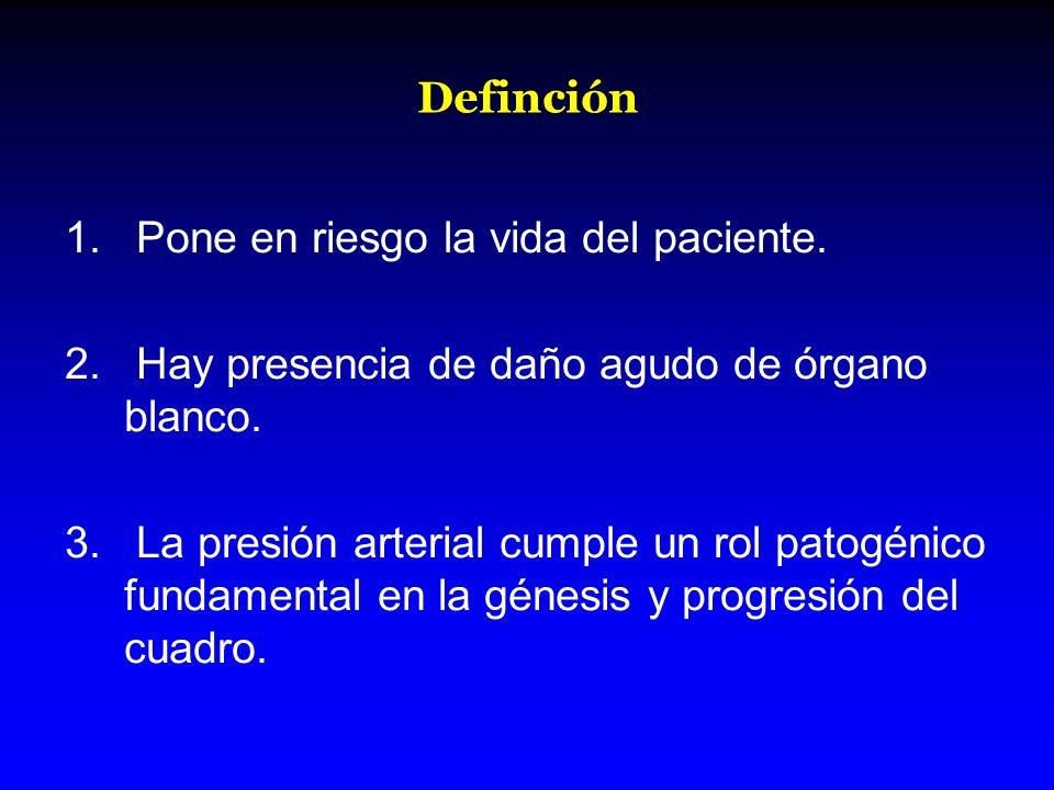 Definción 1. Pone en riesgo la vida del paciente. 2. Hay presencia de daño agudo de órgano blanco. 3. La presión arterial cumple un rol patogénico fun
