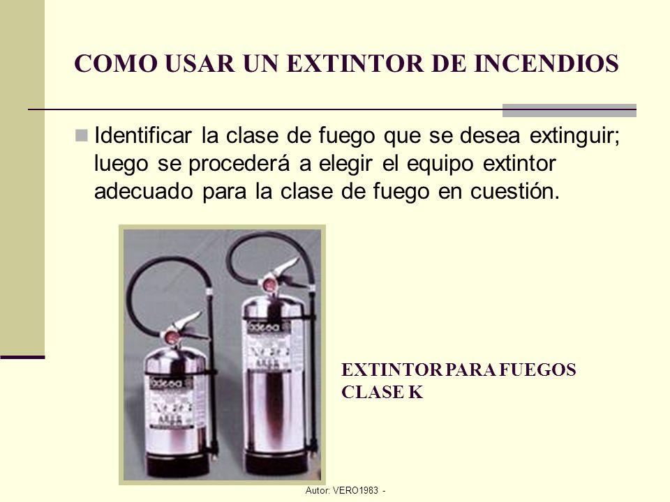 Autor: VERO1983 - COMO USAR UN EXTINTOR DE INCENDIOS Identificar la clase de fuego que se desea extinguir; luego se procederá a elegir el equipo extin