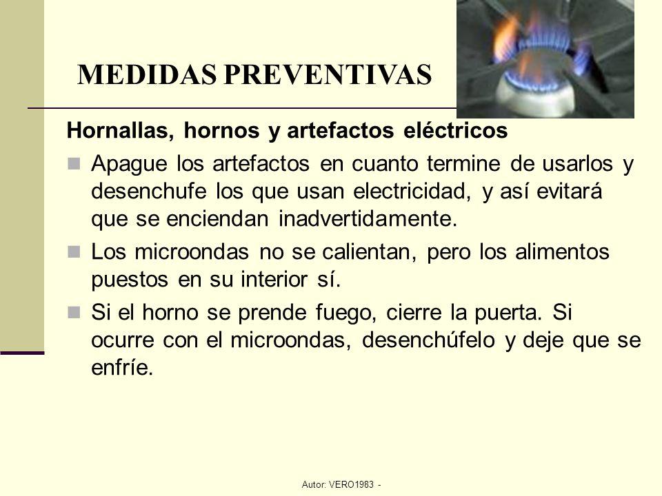 Autor: VERO1983 - MEDIDAS PREVENTIVAS Hornallas, hornos y artefactos eléctricos Apague los artefactos en cuanto termine de usarlos y desenchufe los qu