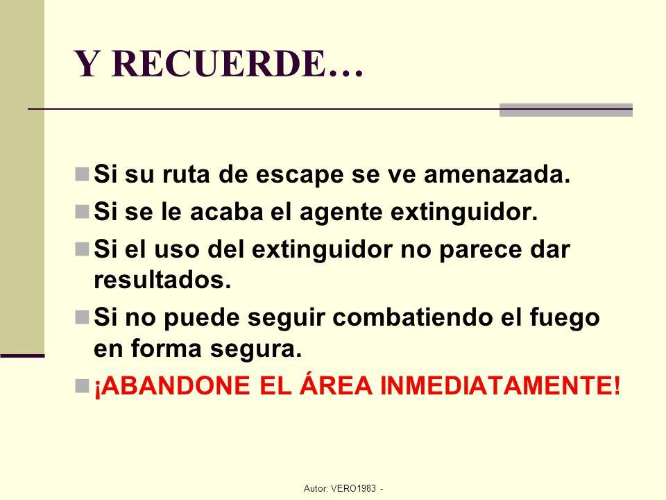 Autor: VERO1983 - Y RECUERDE… Si su ruta de escape se ve amenazada. Si se le acaba el agente extinguidor. Si el uso del extinguidor no parece dar resu