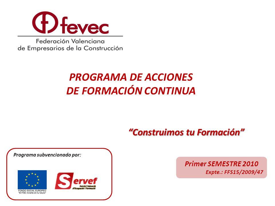 PROGRAMA DE ACCIONES DE FORMACIÓN CONTINUA Construimos tu Formación Primer SEMESTRE 2010 Expte.: FFS15/2009/47 Programa subvencionado por: