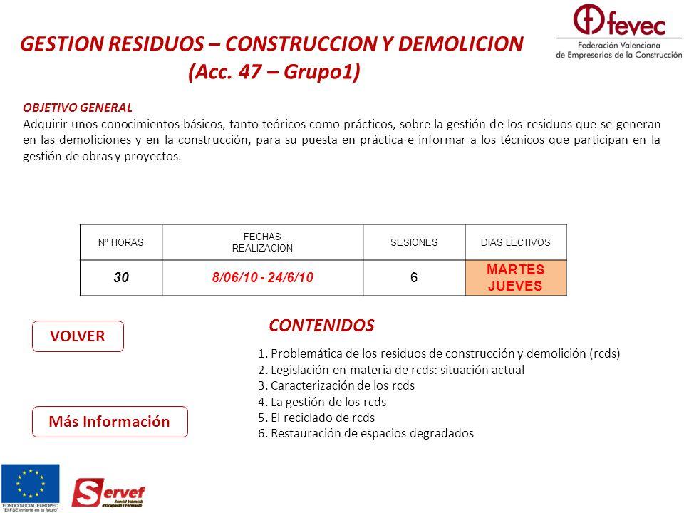OBJETIVO GENERAL Adquirir unos conocimientos básicos, tanto teóricos como prácticos, sobre la gestión de los residuos que se generan en las demoliciones y en la construcción, para su puesta en práctica e informar a los técnicos que participan en la gestión de obras y proyectos.