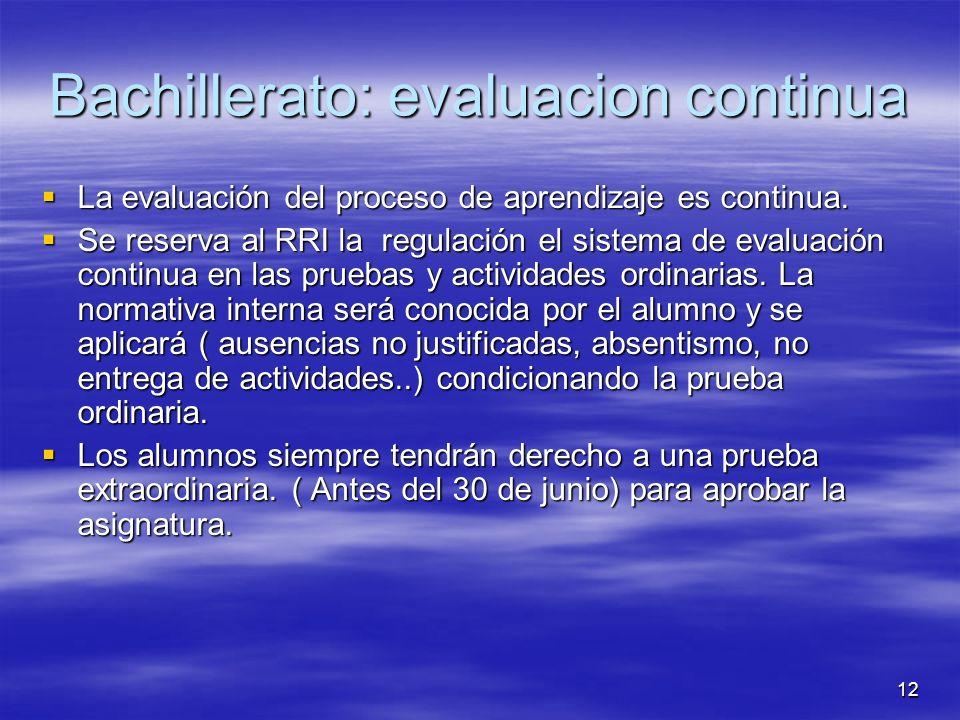 12 Bachillerato: evaluacion continua La evaluación del proceso de aprendizaje es continua.