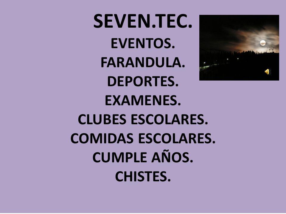 SEVEN.TEC.EVENTOS. FARANDULA. DEPORTES. EXAMENES.