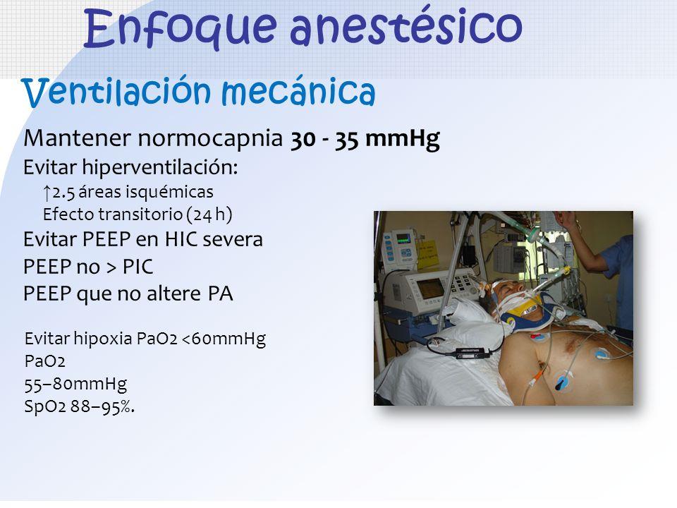 Enfoque anestésico Ventilación mecánica Mantener normocapnia 30 - 35 mmHg Evitar hiperventilación: 2.5 áreas isquémicas Efecto transitorio (24 h) Evit