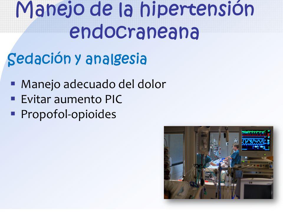 Manejo de la hipertensión endocraneana Sedación y analgesia Manejo adecuado del dolor Evitar aumento PIC Propofol-opioides