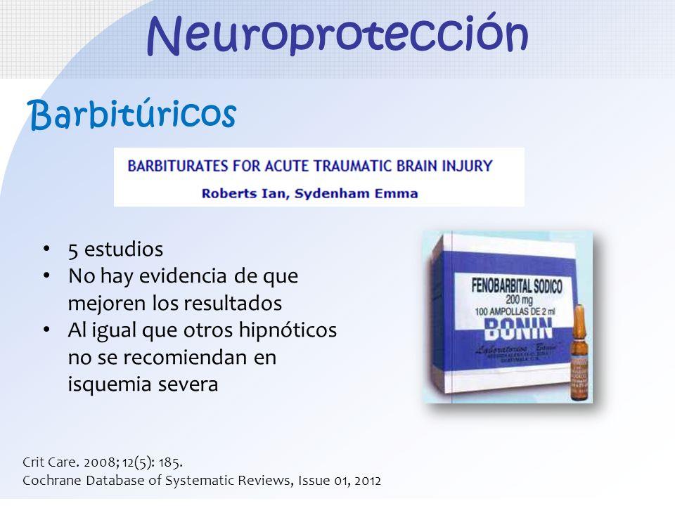 Barbitúricos Crit Care. 2008; 12(5): 185. Cochrane Database of Systematic Reviews, Issue 01, 2012 5 estudios No hay evidencia de que mejoren los resul